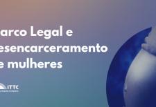 A imagem contém o título Marco Legal e desencarceramento de mulheres em um fundo degradê nas cores lilás e azul, no canto direito inferior há uma foto de uma gestante
