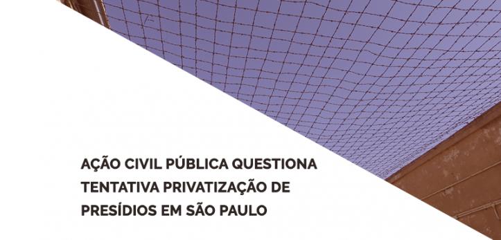 Ação Civil Pública questiona tentativa de privatização de presídios em SP